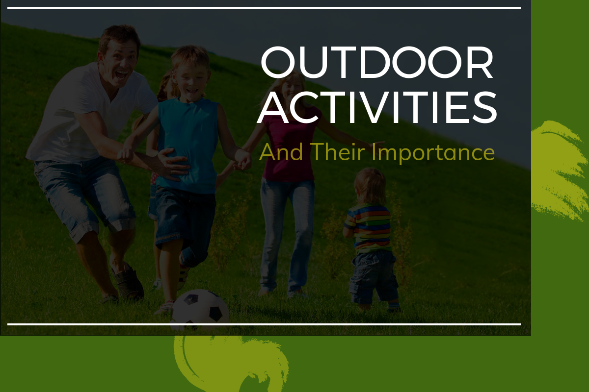 Outdoor Activities- Why They Are Important For Children