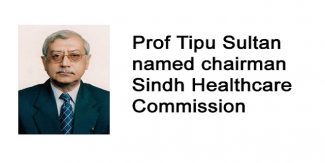 Prof Tipu Sultan named chairman Sindh Healthcare Commission